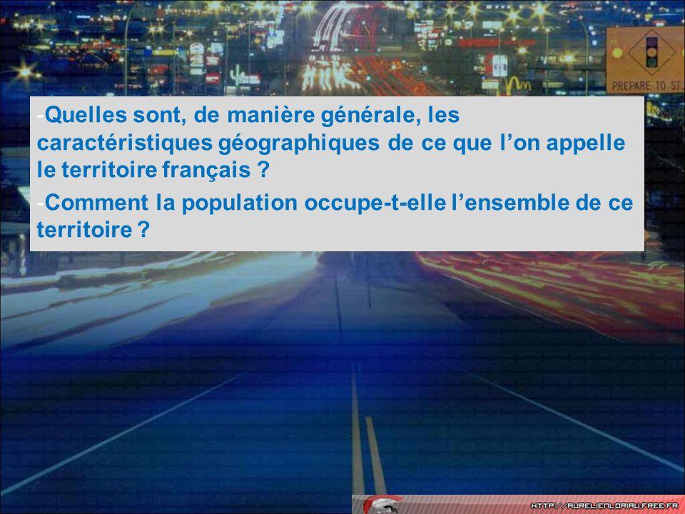 Quelles sont, de manière générale, les caractéristiques géographiques de ce que l'on appelle le territoire français