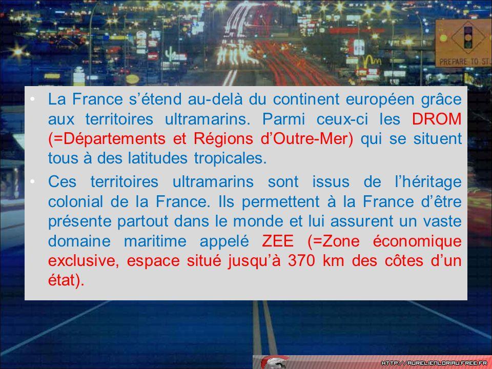 La France s'étend au-delà du continent européen grâce aux territoires ultramarins. Parmi ceux-ci les DROM (=Départements et Régions d'Outre-Mer) qui se situent tous à des latitudes tropicales.