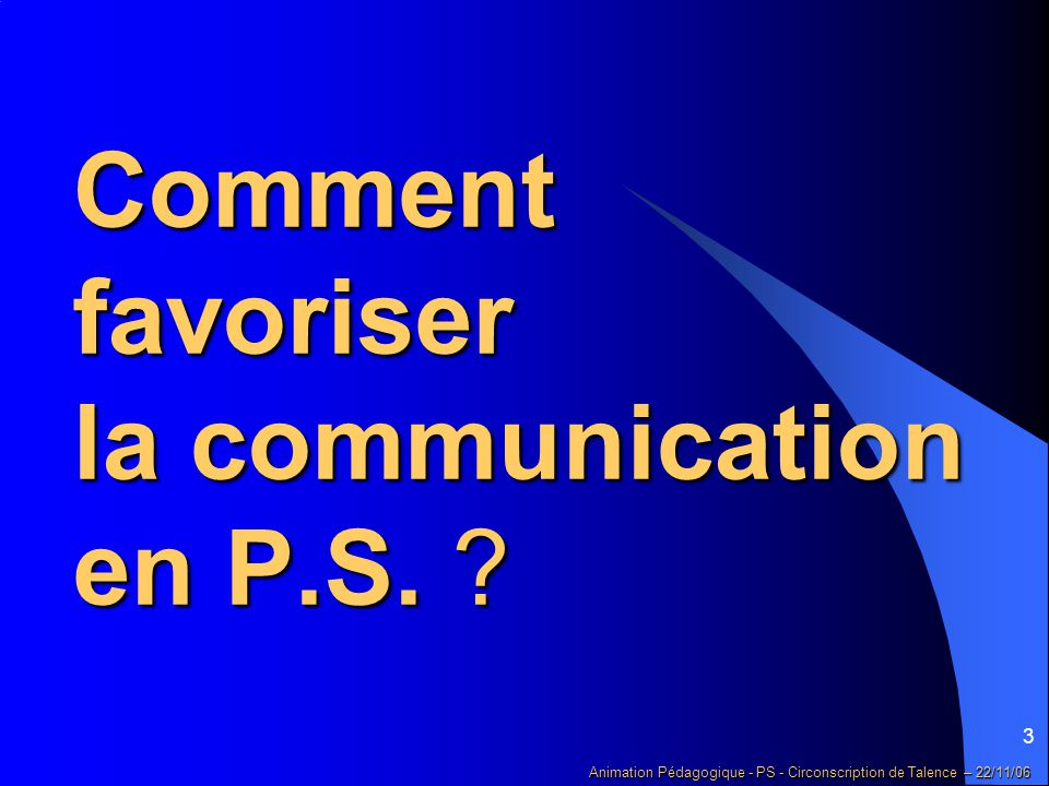 Comment favoriser la communication en P.S.