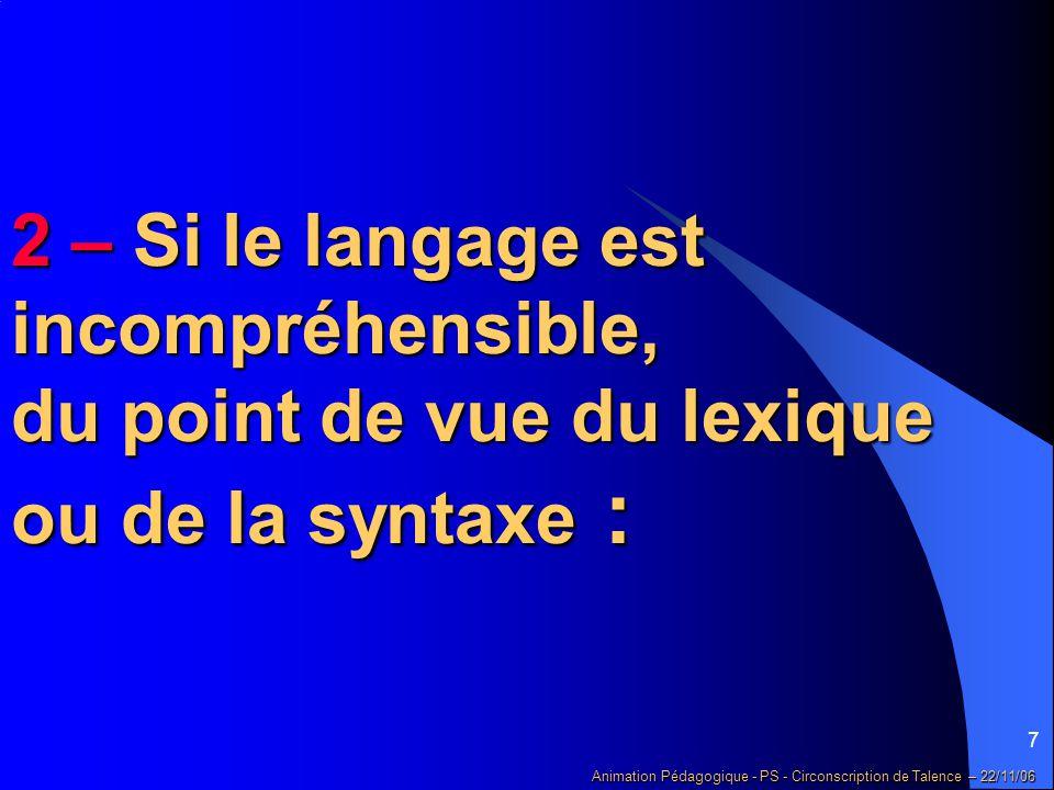 2 – Si le langage est incompréhensible, du point de vue du lexique ou de la syntaxe :