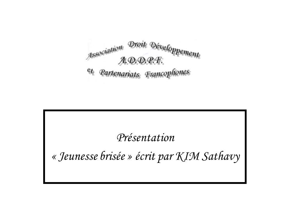 Présentation « Jeunesse brisée » écrit par KIM Sathavy