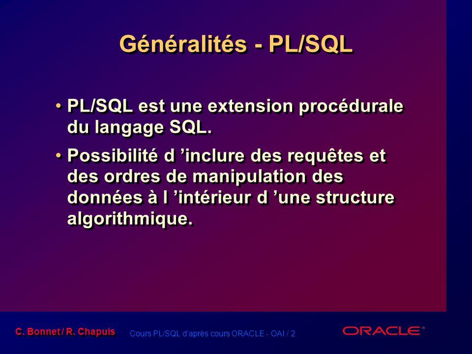 Généralités - PL/SQL PL/SQL est une extension procédurale du langage SQL.