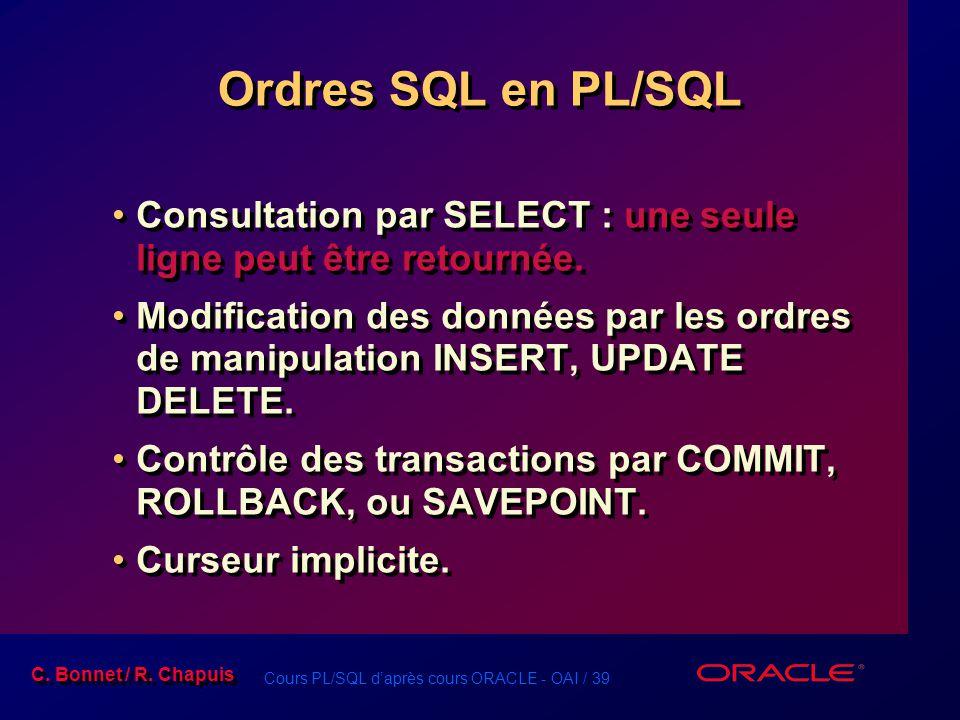 Ordres SQL en PL/SQL Consultation par SELECT : une seule ligne peut être retournée.