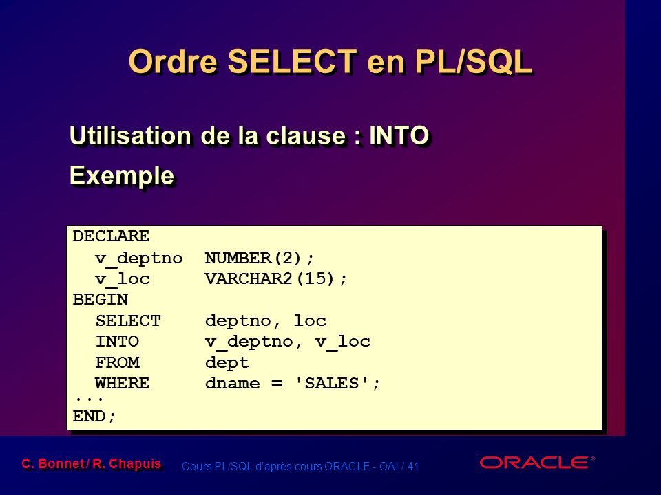 Ordre SELECT en PL/SQL Utilisation de la clause : INTO Exemple DECLARE