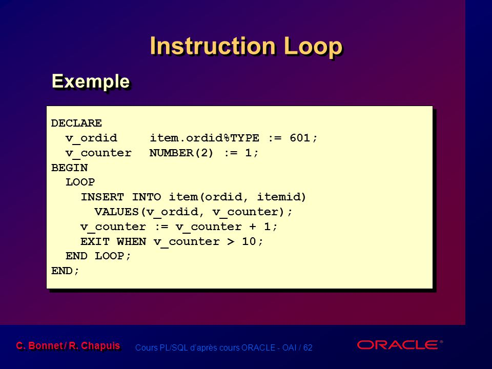 Instruction Loop Exemple DECLARE v_ordid item.ordid%TYPE := 601;