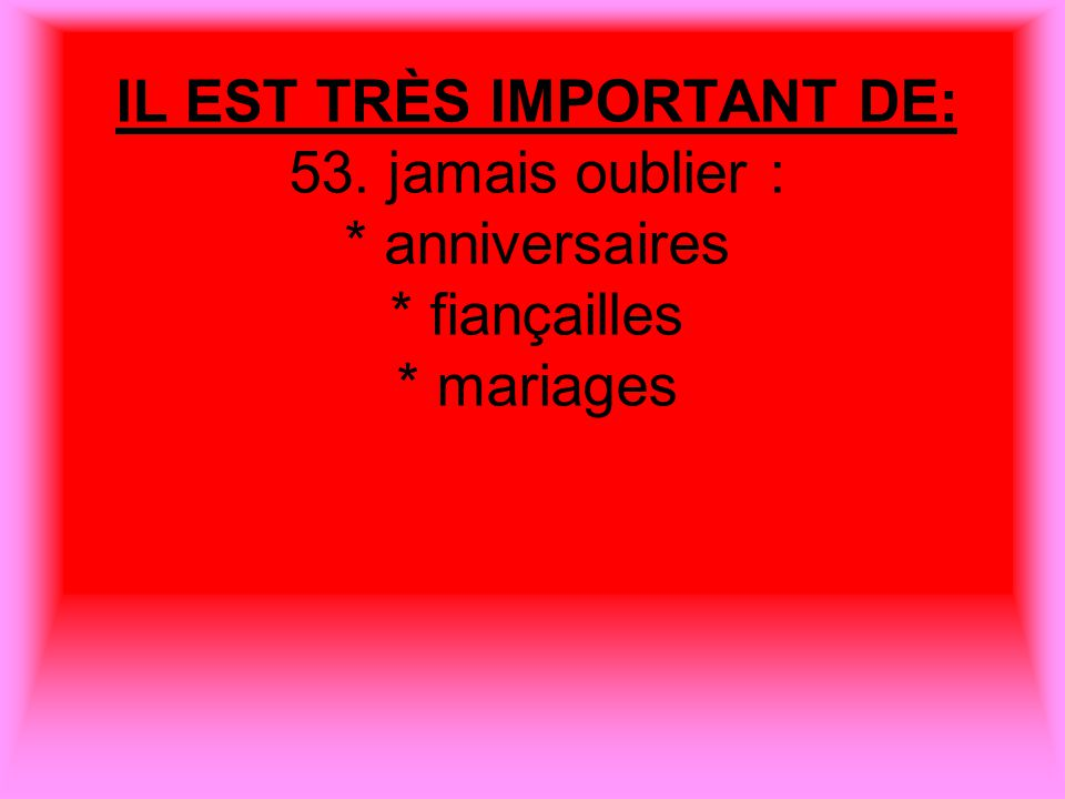 IL EST TRÈS IMPORTANT DE: 53. jamais oublier :. anniversaires