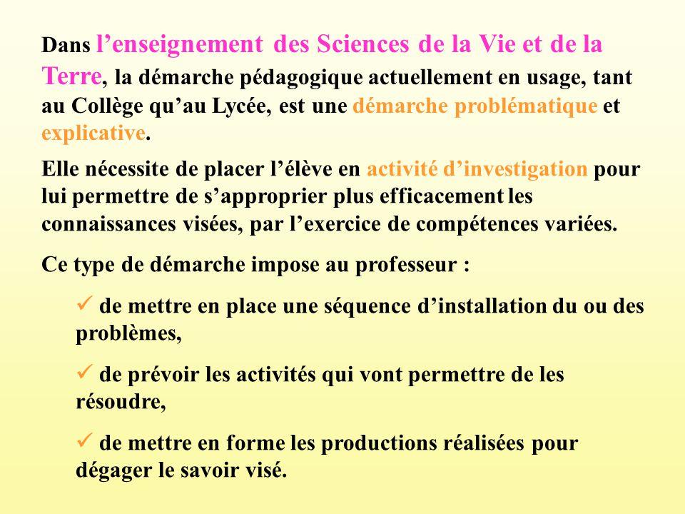 Dans l'enseignement des Sciences de la Vie et de la Terre, la démarche pédagogique actuellement en usage, tant au Collège qu'au Lycée, est une démarche problématique et explicative.