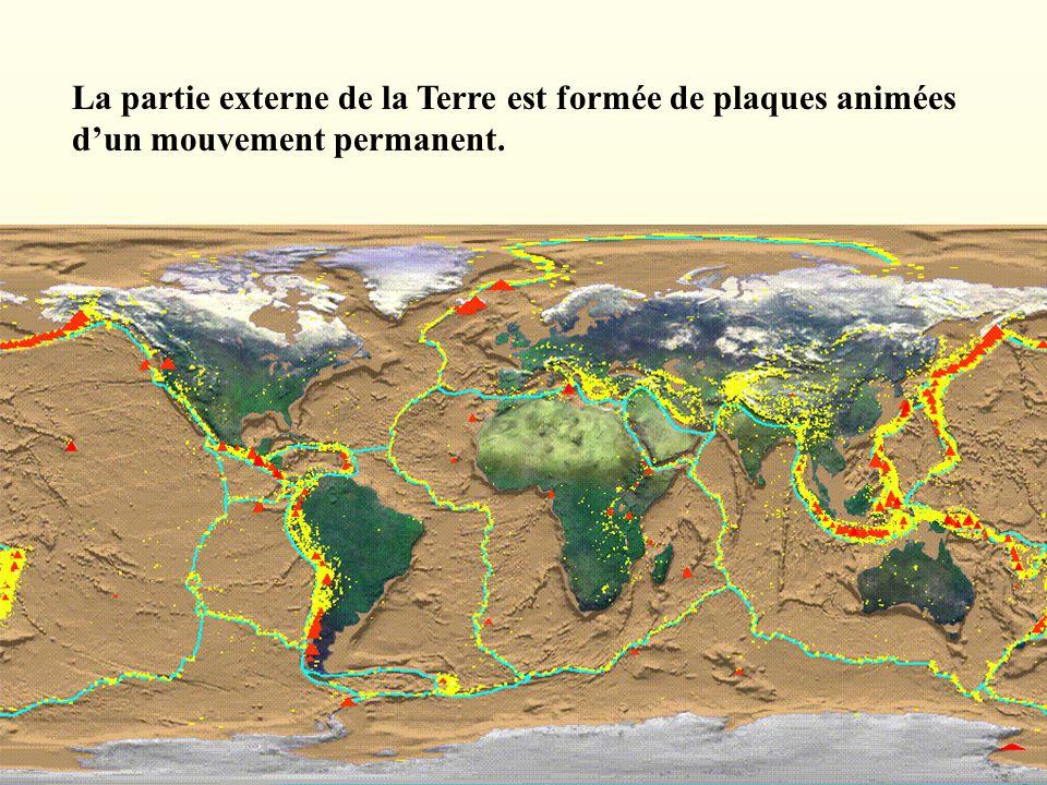 La partie externe de la Terre est formée de plaques animées d'un mouvement permanent.