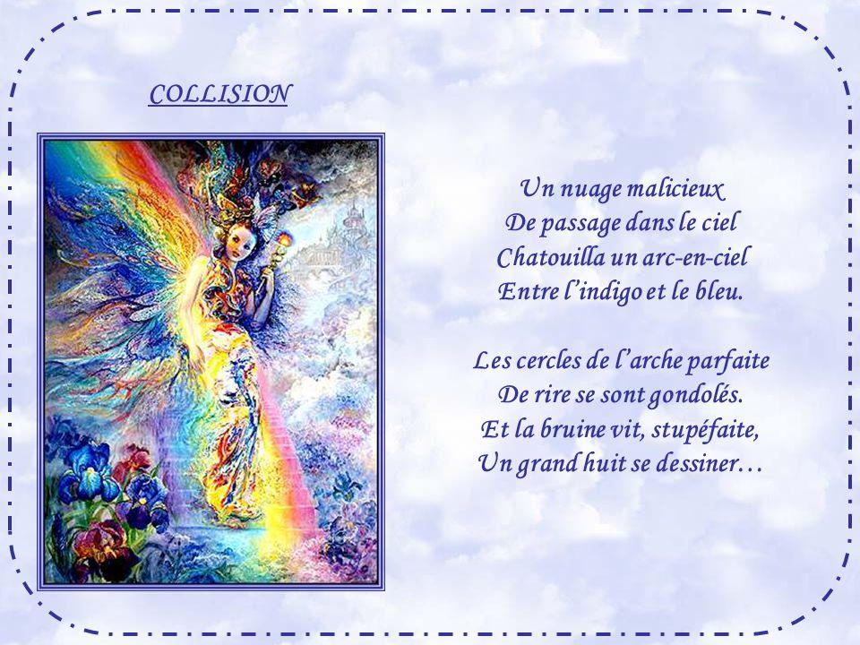 Chatouilla un arc-en-ciel Entre l'indigo et le bleu.