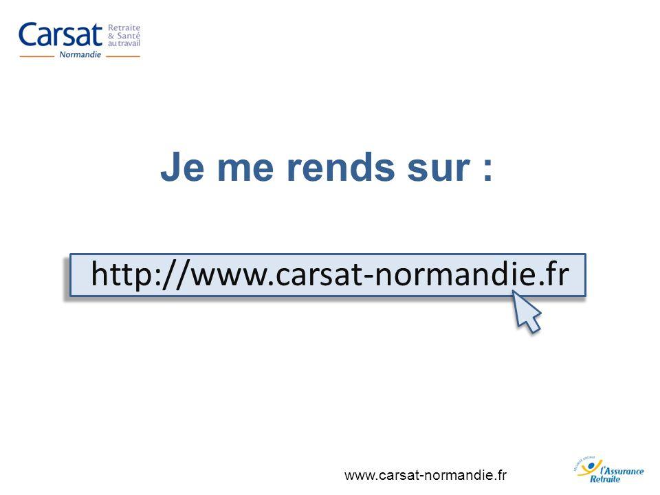 Je me rends sur : http://www.carsat-normandie.fr