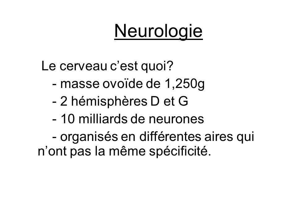 Neurologie Le cerveau c'est quoi - masse ovoïde de 1,250g