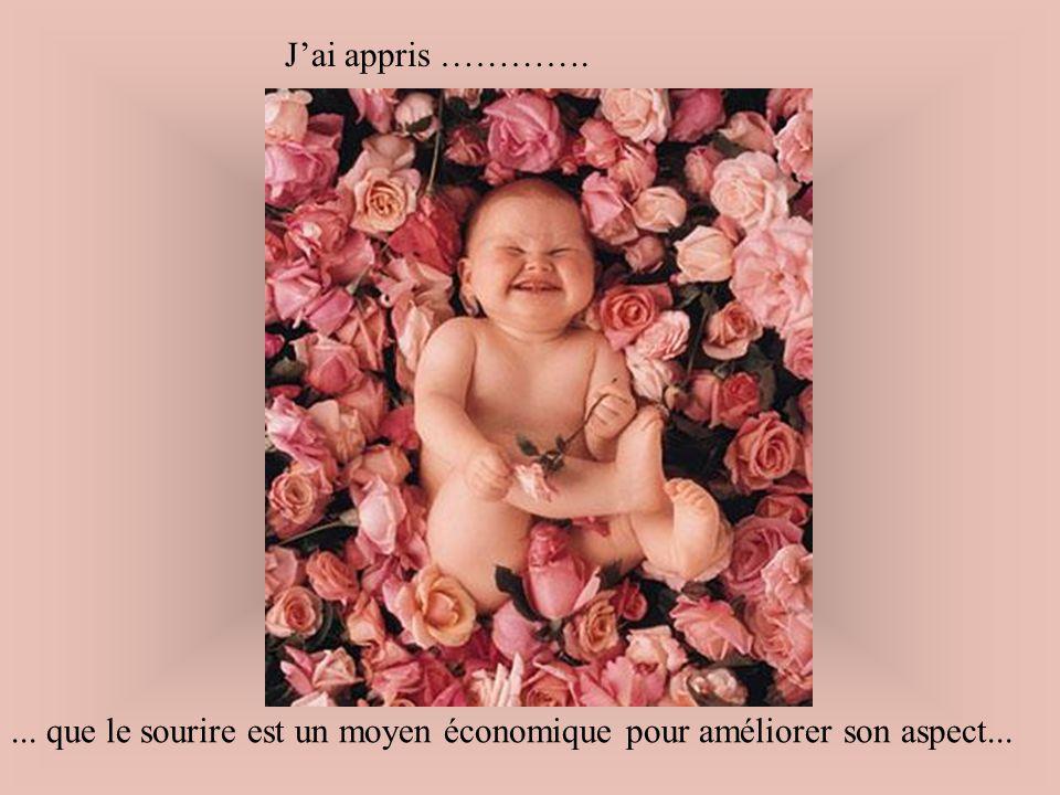 J'ai appris …………. ... que le sourire est un moyen économique pour améliorer son aspect...