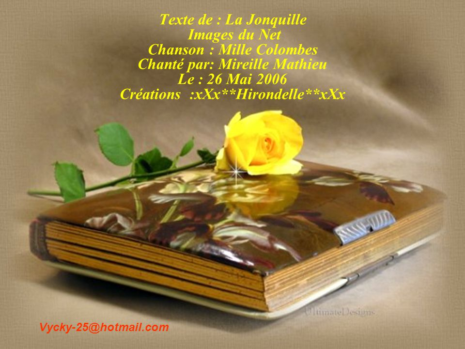 Texte de : La Jonquille Images du Net Chanson : Mille Colombes Chanté par: Mireille Mathieu Le : 26 Mai 2006 Créations :xXx**Hirondelle**xXx