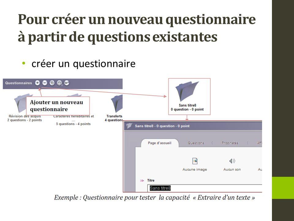 Pour créer un nouveau questionnaire à partir de questions existantes