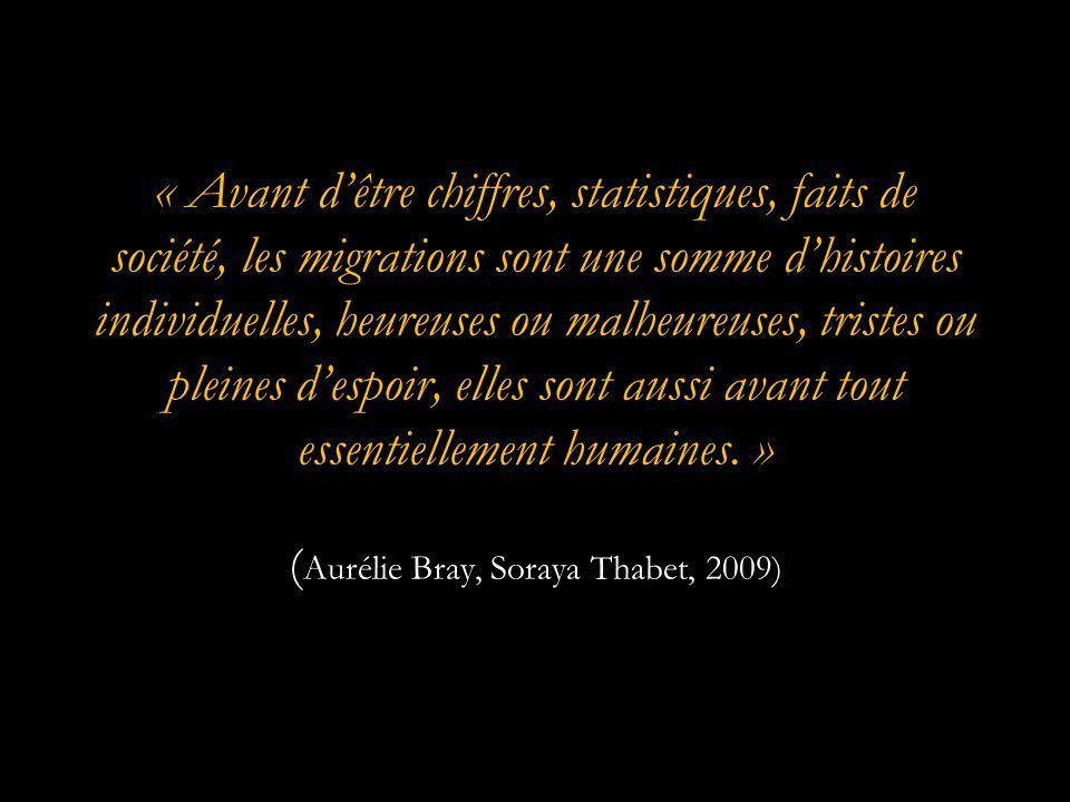 « Avant d'être chiffres, statistiques, faits de société, les migrations sont une somme d'histoires individuelles, heureuses ou malheureuses, tristes ou pleines d'espoir, elles sont aussi avant tout essentiellement humaines. » (Aurélie Bray, Soraya Thabet, 2009)