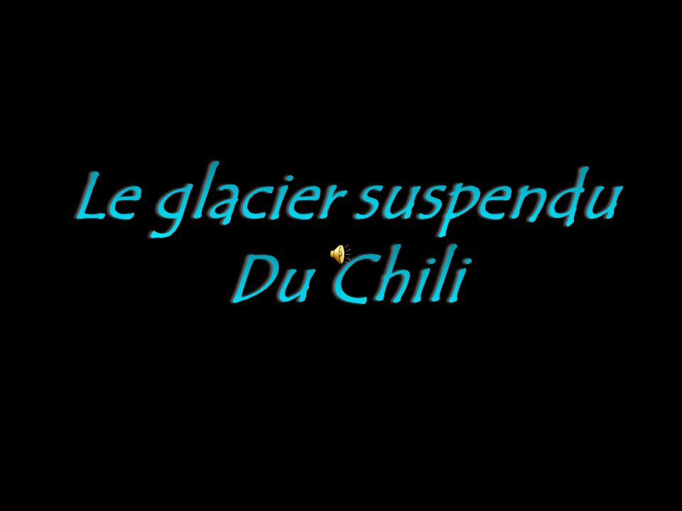 Le glacier suspendu Du Chili