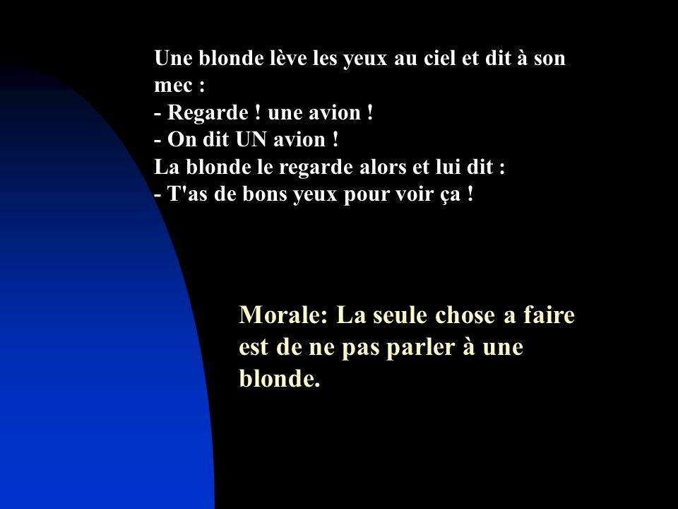 Morale: La seule chose a faire est de ne pas parler à une blonde.