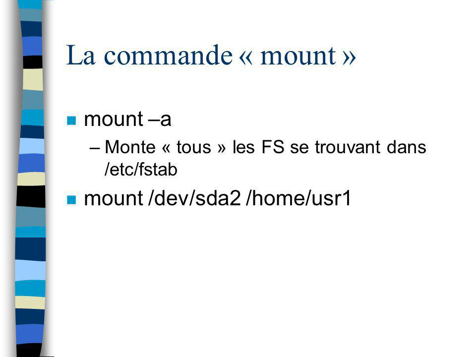 La commande « mount » mount –a mount /dev/sda2 /home/usr1
