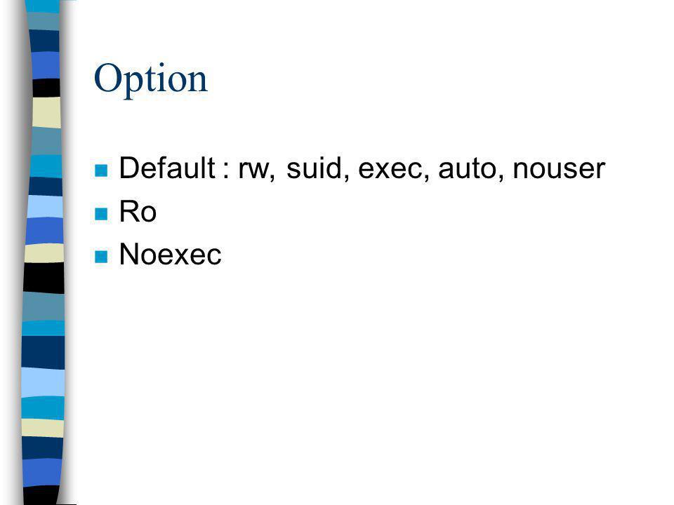 Option Default : rw, suid, exec, auto, nouser Ro Noexec
