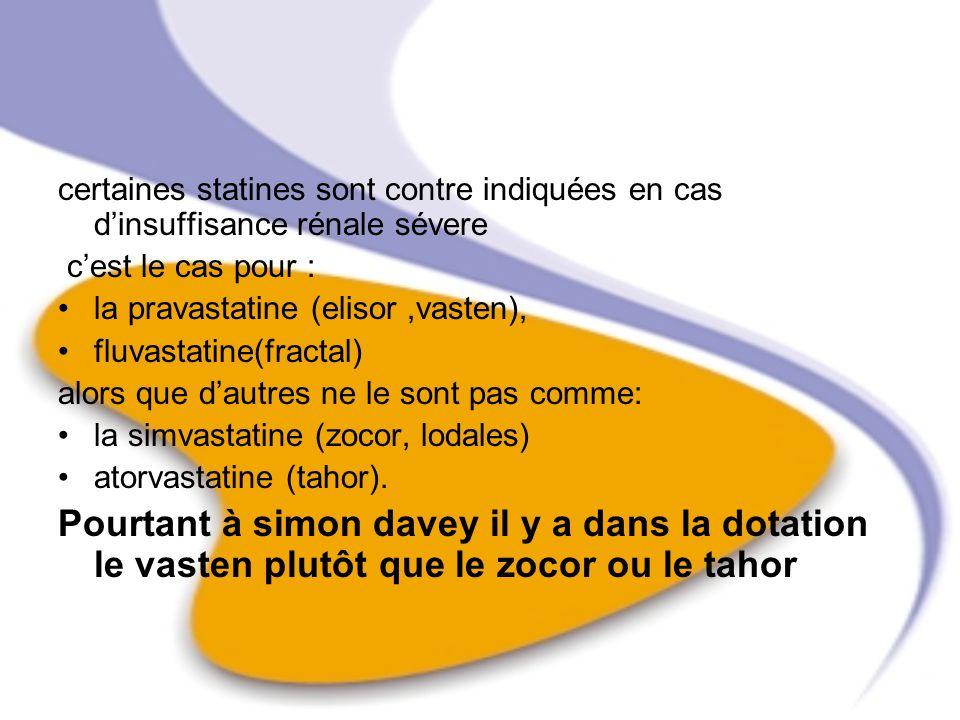 certaines statines sont contre indiquées en cas d'insuffisance rénale sévere