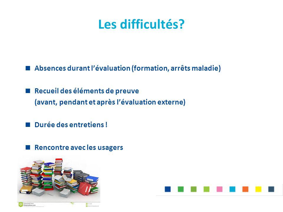 Les difficultés Absences durant l'évaluation (formation, arrêts maladie) Recueil des éléments de preuve.
