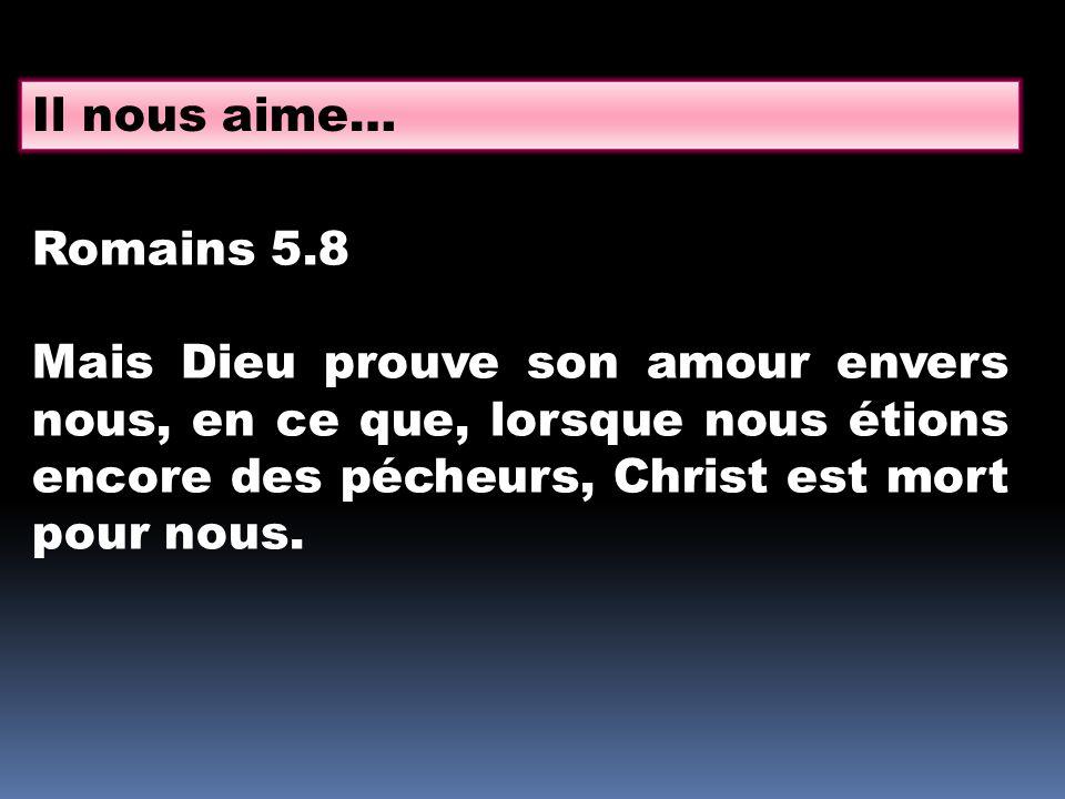 Il nous aime… Romains 5.8.