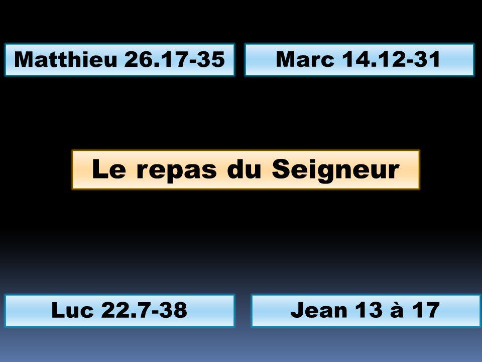 Le repas du Seigneur Matthieu 26.17-35 Marc 14.12-31 Luc 22.7-38
