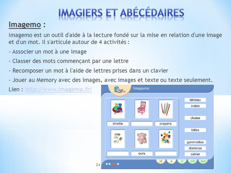 Imagemo : Imagemo est un outil d aide à la lecture fondé sur la mise en relation d une image et d un mot. Il s articule autour de 4 activités :