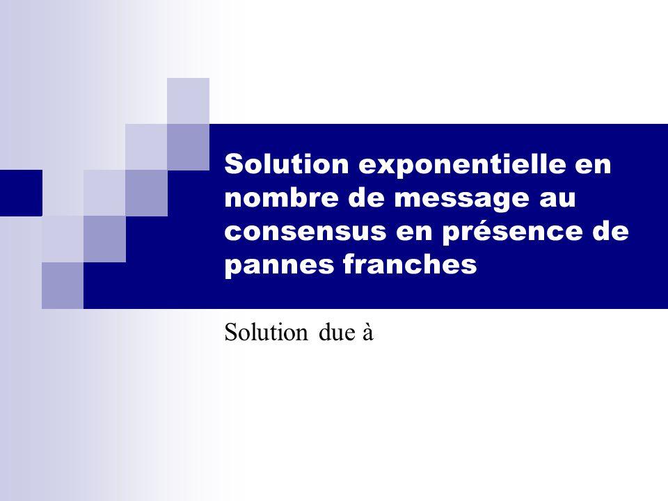 Solution exponentielle en nombre de message au consensus en présence de pannes franches