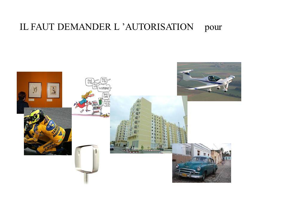 IL FAUT DEMANDER L 'AUTORISATION pour