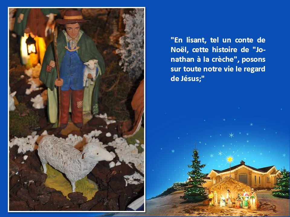 En lisant, tel un conte de Noël, cette histoire de Jo-nathan à la crèche , posons sur toute notre vie le regard de Jésus;