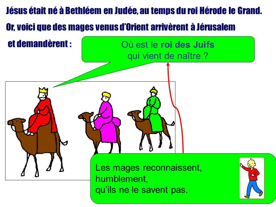 Jésus était né à Bethléem en Judée, au temps du roi Hérode le Grand.