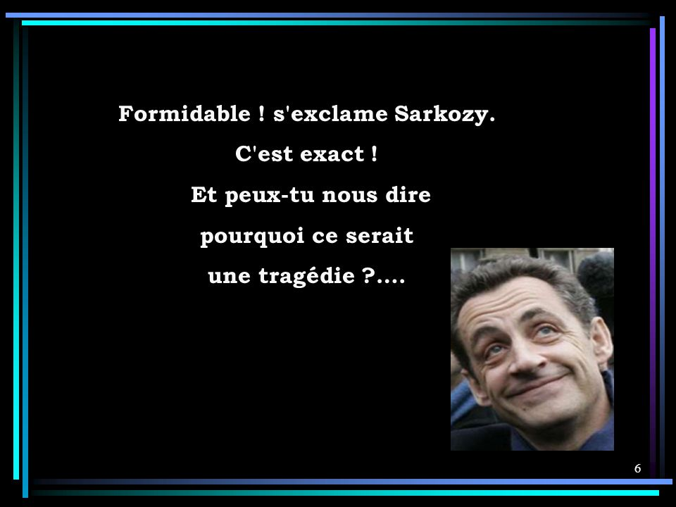 Formidable ! s exclame Sarkozy.