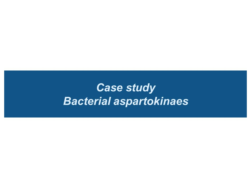 Case study Bacterial aspartokinaes
