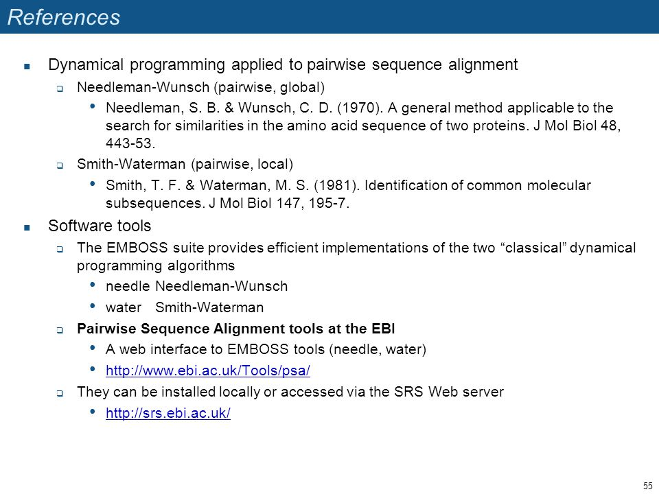 References Dynamical programming applied to pairwise sequence alignment. Needleman-Wunsch (pairwise, global)