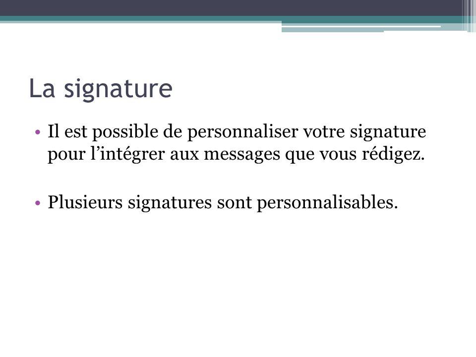 La signature Il est possible de personnaliser votre signature pour l'intégrer aux messages que vous rédigez.