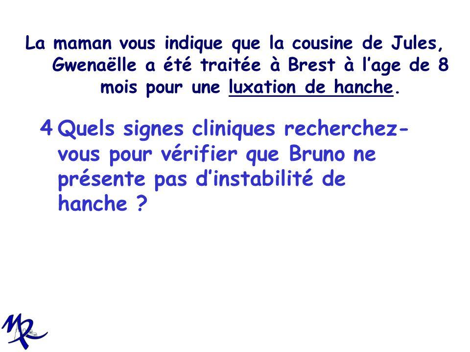 La maman vous indique que la cousine de Jules, Gwenaëlle a été traitée à Brest à l'age de 8 mois pour une luxation de hanche.