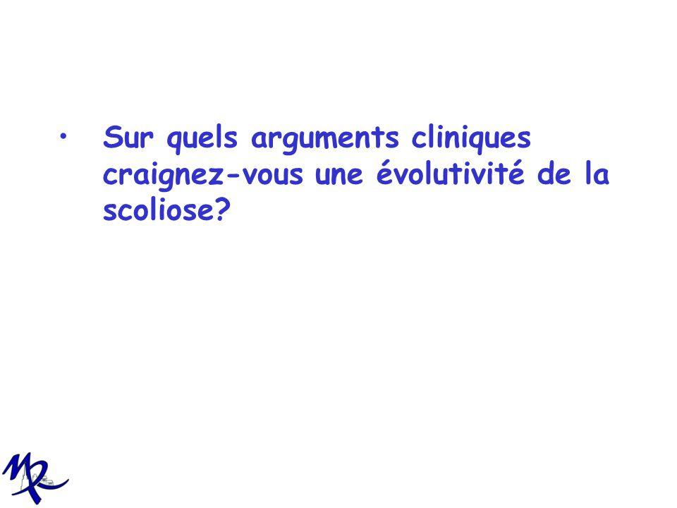 Sur quels arguments cliniques craignez-vous une évolutivité de la scoliose