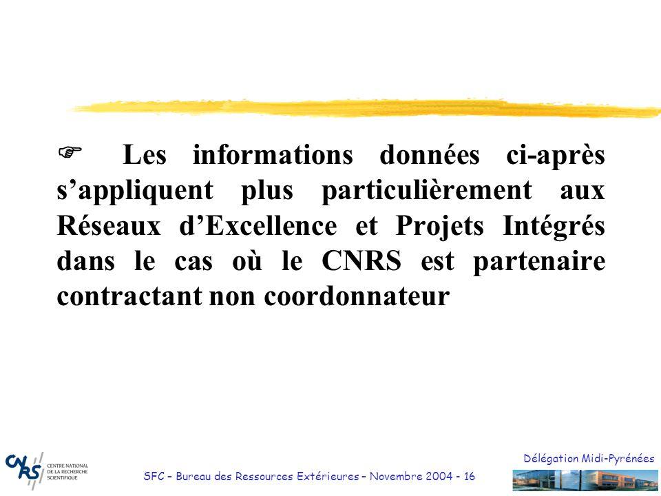  Les informations données ci-après s'appliquent plus particulièrement aux Réseaux d'Excellence et Projets Intégrés dans le cas où le CNRS est partenaire contractant non coordonnateur