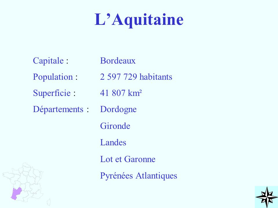L'Aquitaine Capitale : Bordeaux Population : 2 597 729 habitants