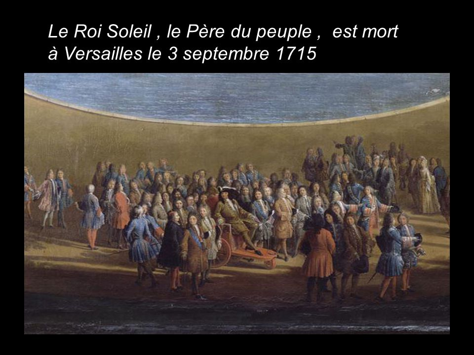 Le Roi Soleil , le Père du peuple , est mort à Versailles le 3 septembre 1715