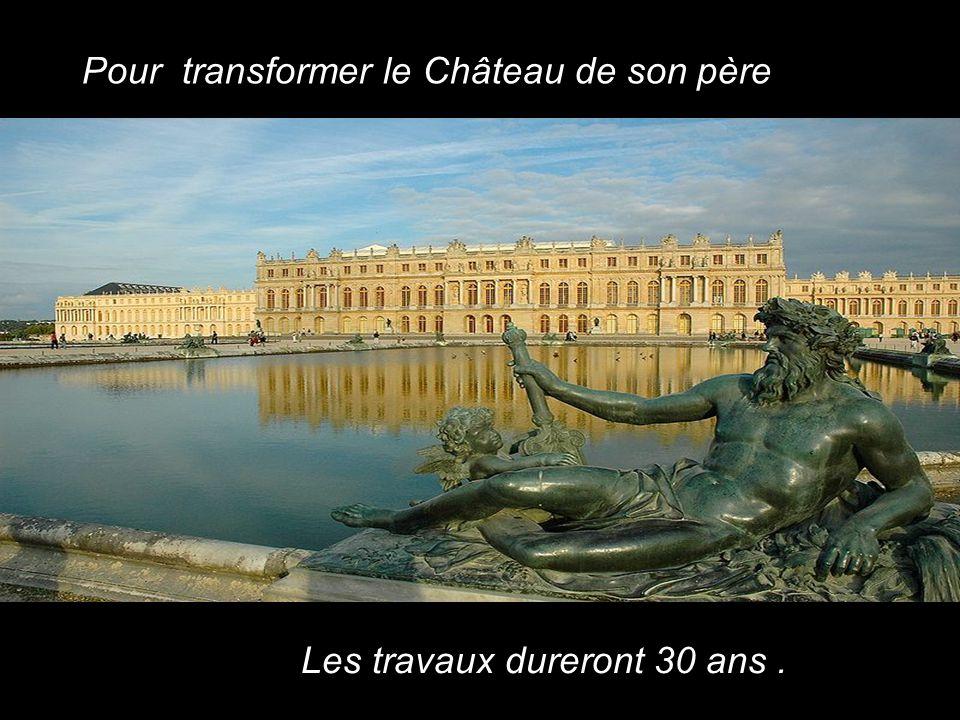 Pour transformer le Château de son père