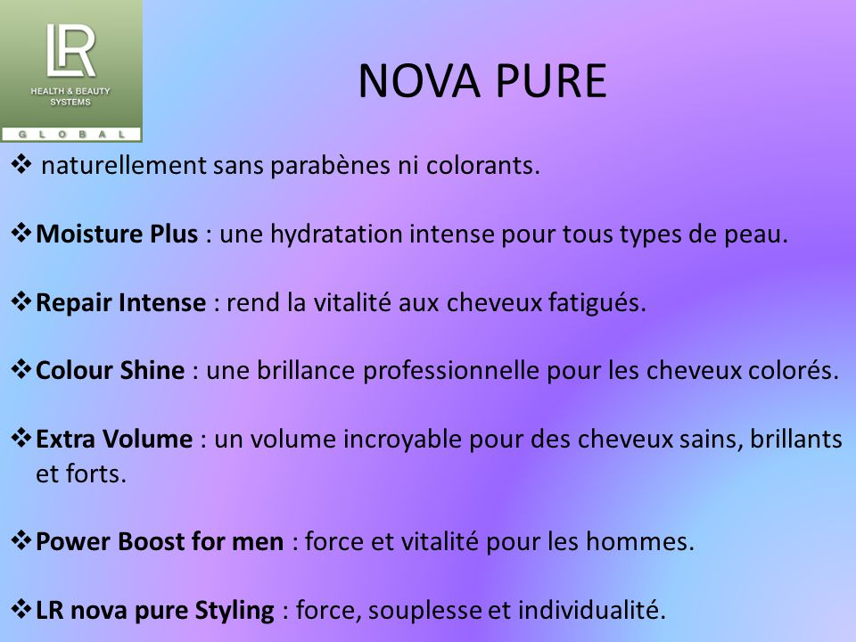 NOVA PURE naturellement sans parabènes ni colorants.