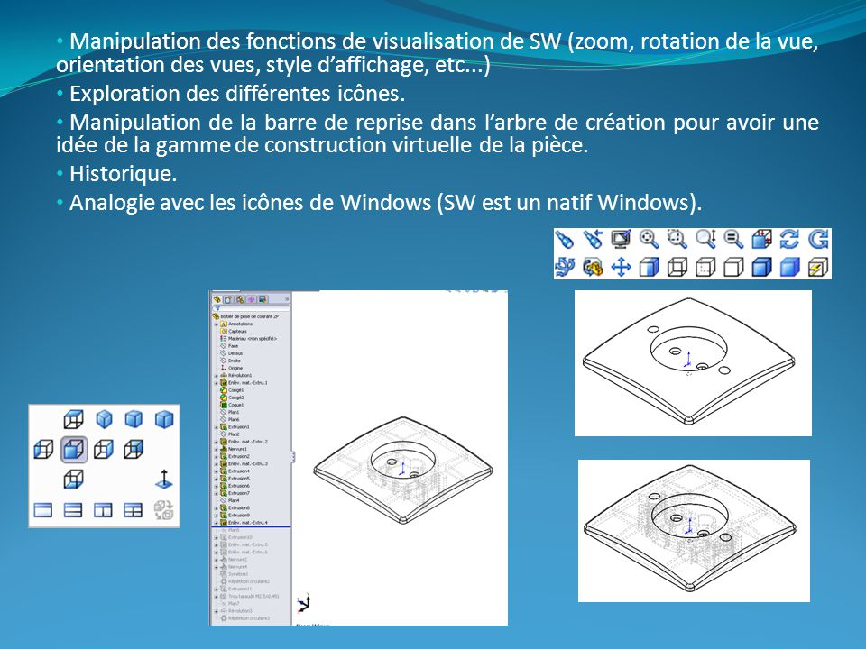 Manipulation des fonctions de visualisation de SW (zoom, rotation de la vue, orientation des vues, style d'affichage, etc...)