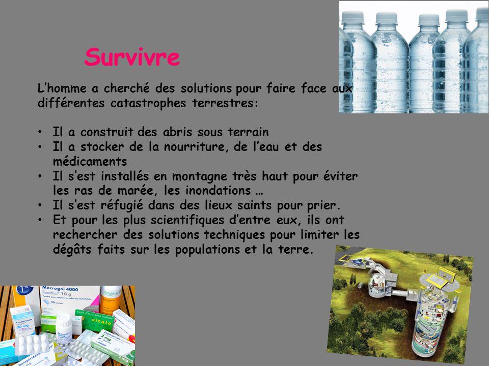 Survivre L'homme a cherché des solutions pour faire face aux différentes catastrophes terrestres: Il a construit des abris sous terrain.