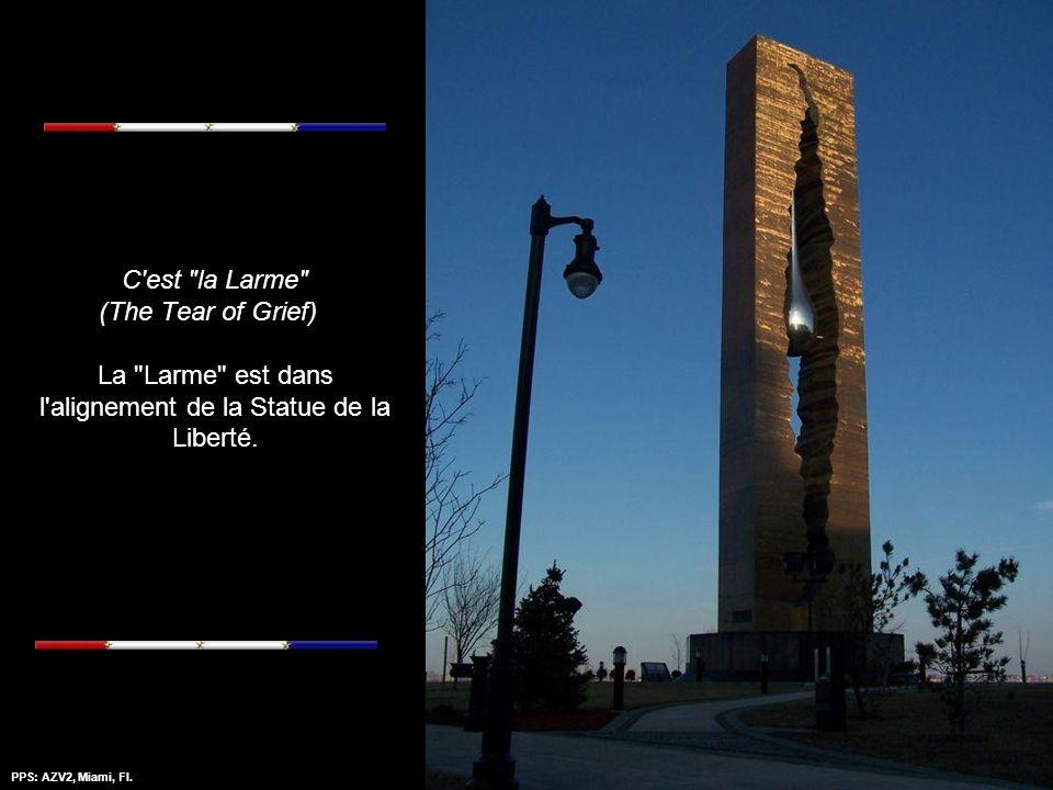 C est la Larme (The Tear of Grief) La Larme est dans l alignement de la Statue de la Liberté.