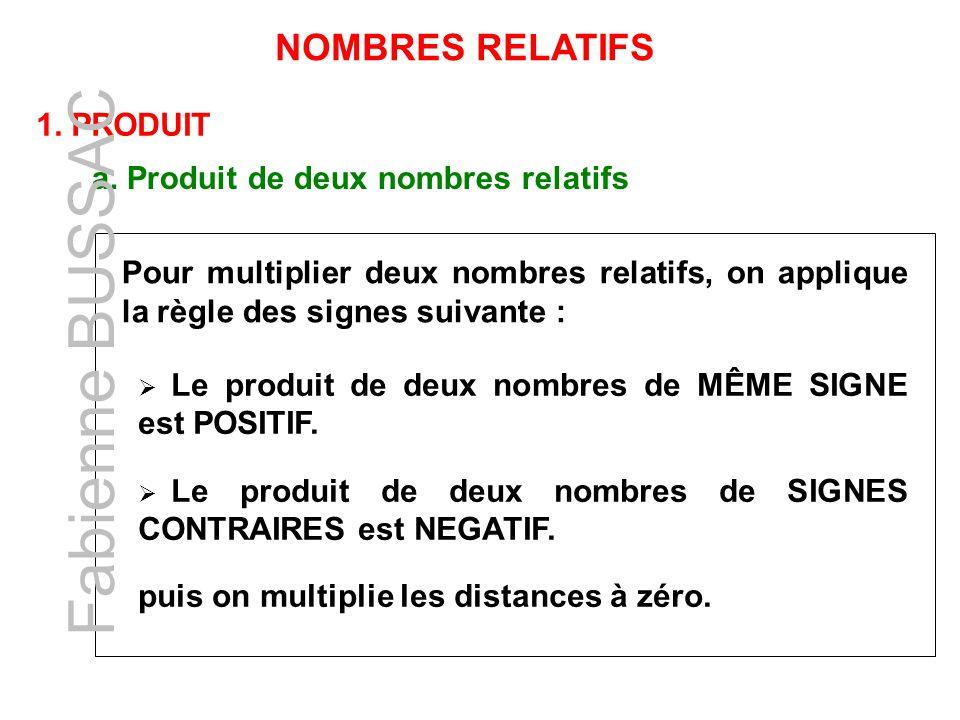 Fabienne BUSSAC NOMBRES RELATIFS 1. PRODUIT
