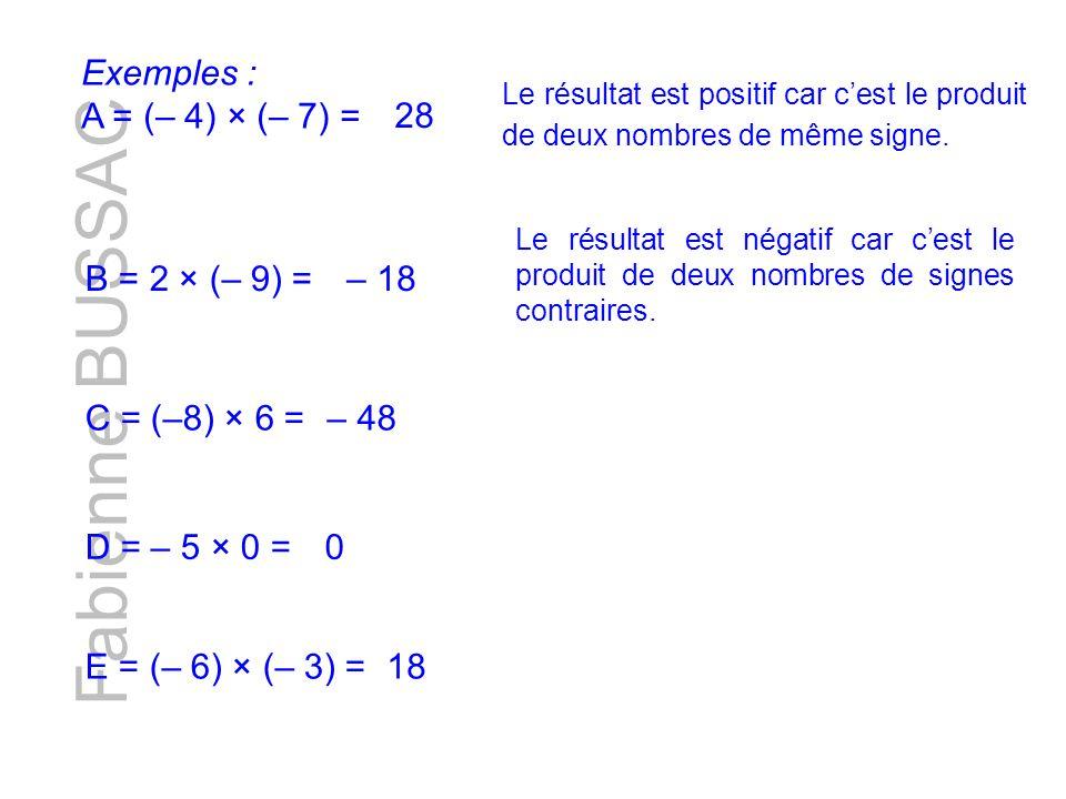 Fabienne BUSSAC Exemples : A = (– 4) × (– 7) = 28 B = 2 × (– 9) = – 18