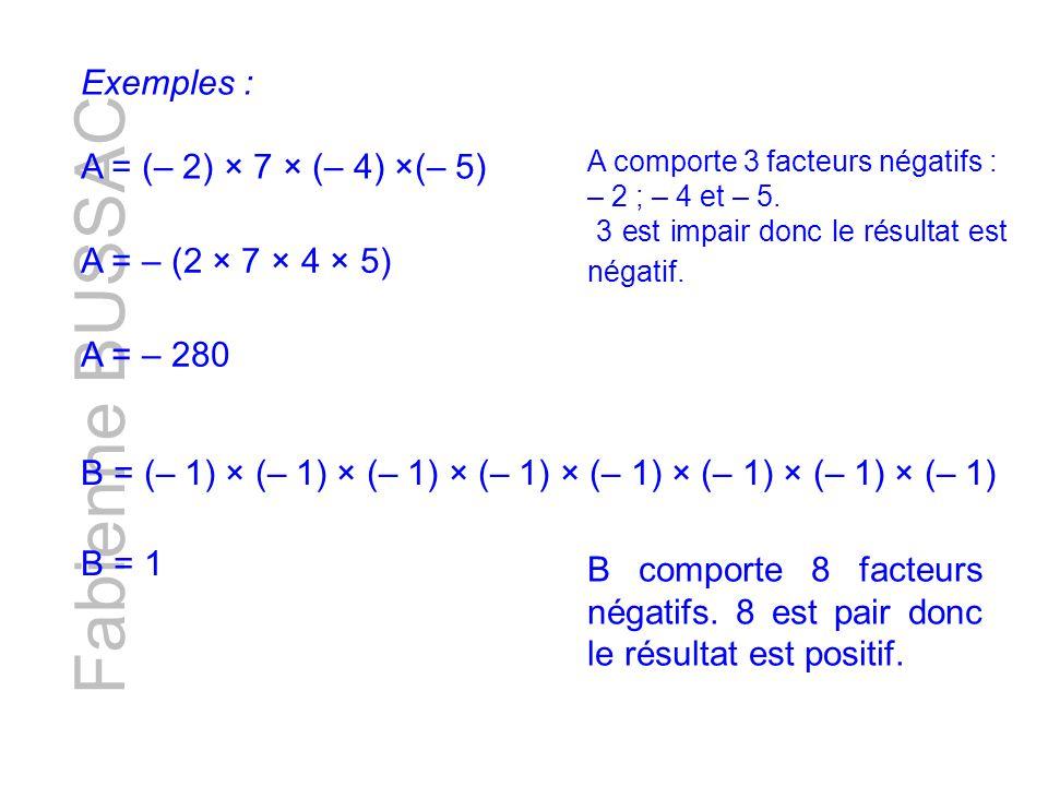 Fabienne BUSSAC Exemples : A = (– 2) × 7 × (– 4) ×(– 5)