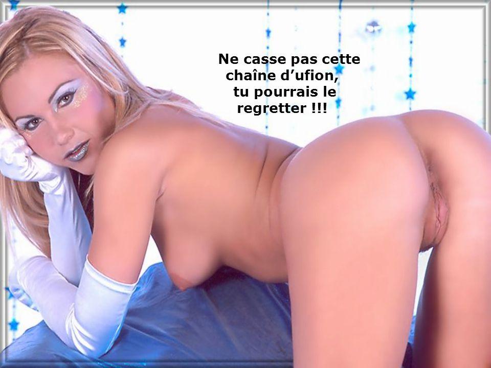 Ne casse pas cette chaîne d'ufion, tu pourrais le regretter !!!